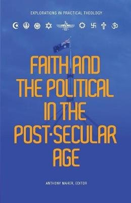 Book Review: Faith and the Political in the Post-Secular Age