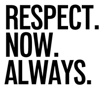 Respect. Now. Always.