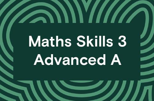 Maths Skills 3 - Advanced A