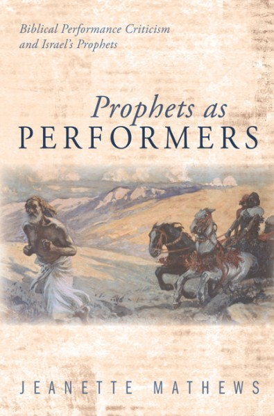 Book News: Prophets as Performers Biblical Performance Criticism and Israel's Prophets  by Jeanette Mathews