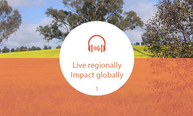 Live regionally, impact globally
