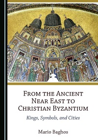 Book news: From the Ancient Near East to Christian Byzantium: Kings, Symbols, and Cities