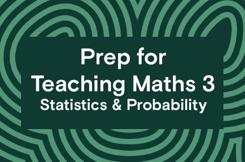 Prep for Teaching Maths 3