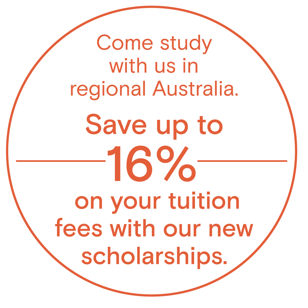 Come study with us in regional Australia. Save up to 16% on your tuition fees with our new scholarships.